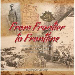 From Frontier to Frontline. Northern Territorians in the Great War 1914-1918