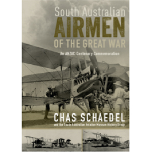South Australian Airmen of the Great War - An Anzac Centenary Commemoration